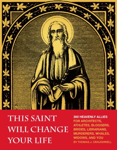 This Saint Will Change Your Life: 300 Heavenly Allies for...