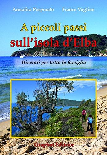 A piccoli passi sull'Isola d'Elba. Itinerari per tutta la famiglia