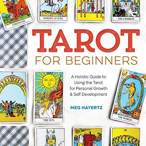 Tarot for Beginners: A Holistic Guide to Using the Tarot for...