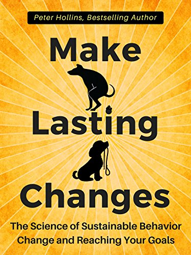 Make Lasting Changes: The Science of Sustainable Behavior Change and Reaching Your Goals by [Peter Hollins]