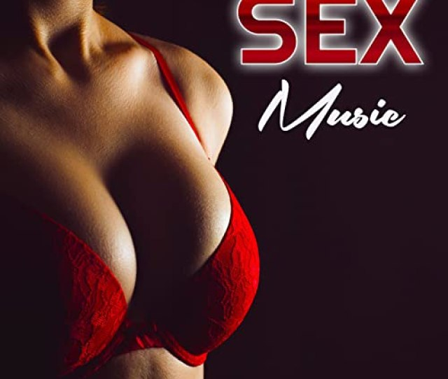 Music For Making Love By Slow Sex Music Romantic Music Experience