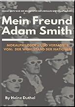 Mein Freund Adam Smith - Moralphilosoph: Verfasser von: Der Wohlstand der Nationen