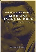 MEIN FREUND JACQUES BREL – MON AMI JACQUES BREL: LES GRANDS NE MEURENT PAS, ILS SE REPOSENT ! (French Edition)