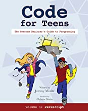 Code for Teens: The Awesome Beginner's Guide to Programming