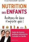 Nutrition des enfants. Arrêtons de faire n'importe quoi !: Guide des bonnes pratiques alimentaires à adopter en famille