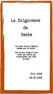 La fulgurance du Verbe: Recueil de brefs éclairs d'esprit animés par le Verbe.