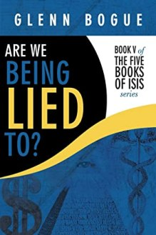 Are We Being Lied To?: Book V of The Five Books of Isis series