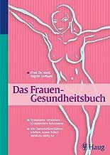 Das Frauen - Gesundheitsbuch: Symptome verstehen - Krankheiten behandeln. Wo Naturheilverfahren wirken, wann Schulmedizin ...