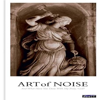 And What Have You Done With My Body, God? by Art Of Noise on ...
