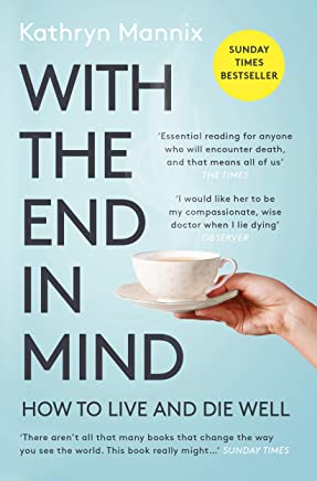 With the End in Mind: How to Live and Die Well