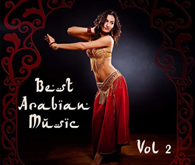 Best Arabian Music Vol 2 Sexy Girls Belly Dance Arabic Lounge Music Oriental Background Sounds By Various Artists On Amazon Music Amazon Com