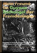 Mein Freund Im Dschungel der Fremdenlegion: Überleben im Ausbildungslager der französischen Fremdenlegion