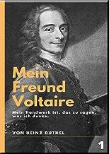 Mein Freund Voltaire: Mein Handwerk ist, das zu sagen, was ich denke.