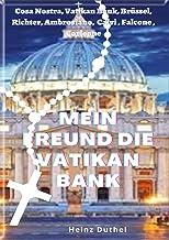 Mein Freund die Vatikan Bank: COSA NOSTRA, VATIKAN BANK, BRÜSSEL, RICHTER, AMBROSIANO, CALVI , MAFIA, FALCONE , CORLEONE