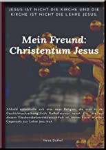 Mein Freund: Christentum Jesus: Die Katholische Kirche ist nicht das Christentum: Bischöfe, Macht, Rituale und Kult heidnischen Ursprungs!