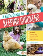 A Kid's Guide to Keeping Chickens: Best Breeds, Creating a Home, Care and Handling,..