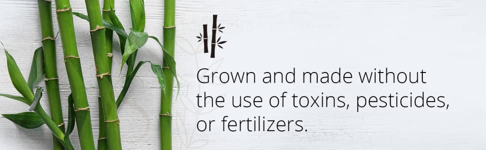 grown and made without the use of toxins, pesticides or fertilizers
