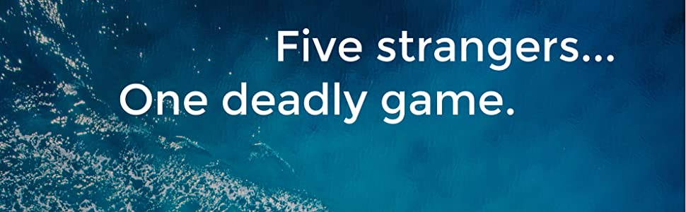 Water with text: Five strangers... One deadly game.