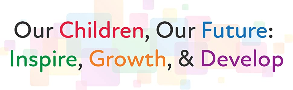Our Children, Our Future: Inspire, Growth, & Develop
