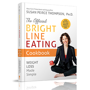 The Official Bright Line Eating Cookbook Susan Peirce Thompson