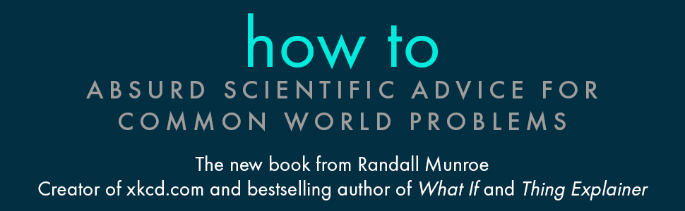 How To, Randall Munroe, What If, XKCD.COM, Thing Explainer