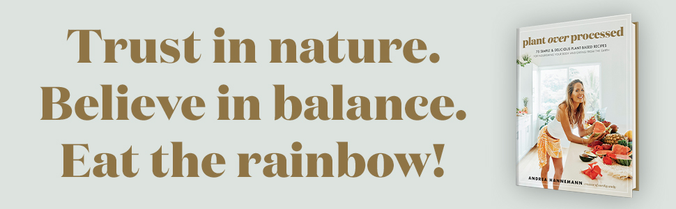 Plant Over Processed by Andrea Hannemann. Trust in nature. Believe in balance. Eat the rainbow!