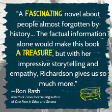 """A fascinating novel about people almost forgotten by history...The factual information alone would"