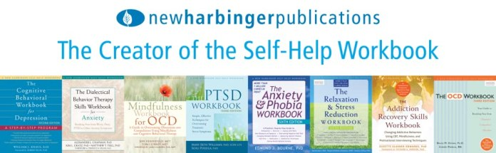New Harbinger Publications: The Creator of the Self-Help Workbook. Help for anxiety, OCD, and more!
