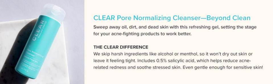 CLEAR Pore Normalizing Cleanser with Salicylic Acid removes oil and calms breakout-prone skin.