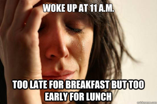 Image result for too late for breakfast too early for lunch