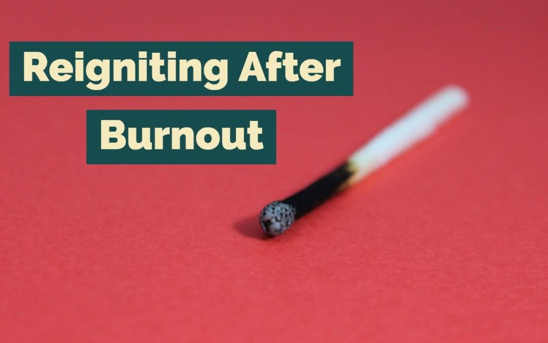 Reigniting After Burnout