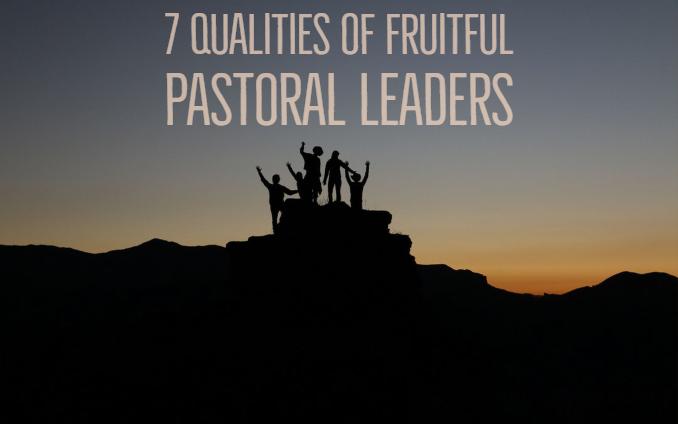 7 Qualities of Fruitful Pastoral Leaders
