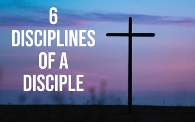 The Six Disciplines of a Disciple