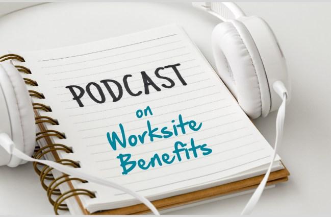 Worksite Benefits Podcast