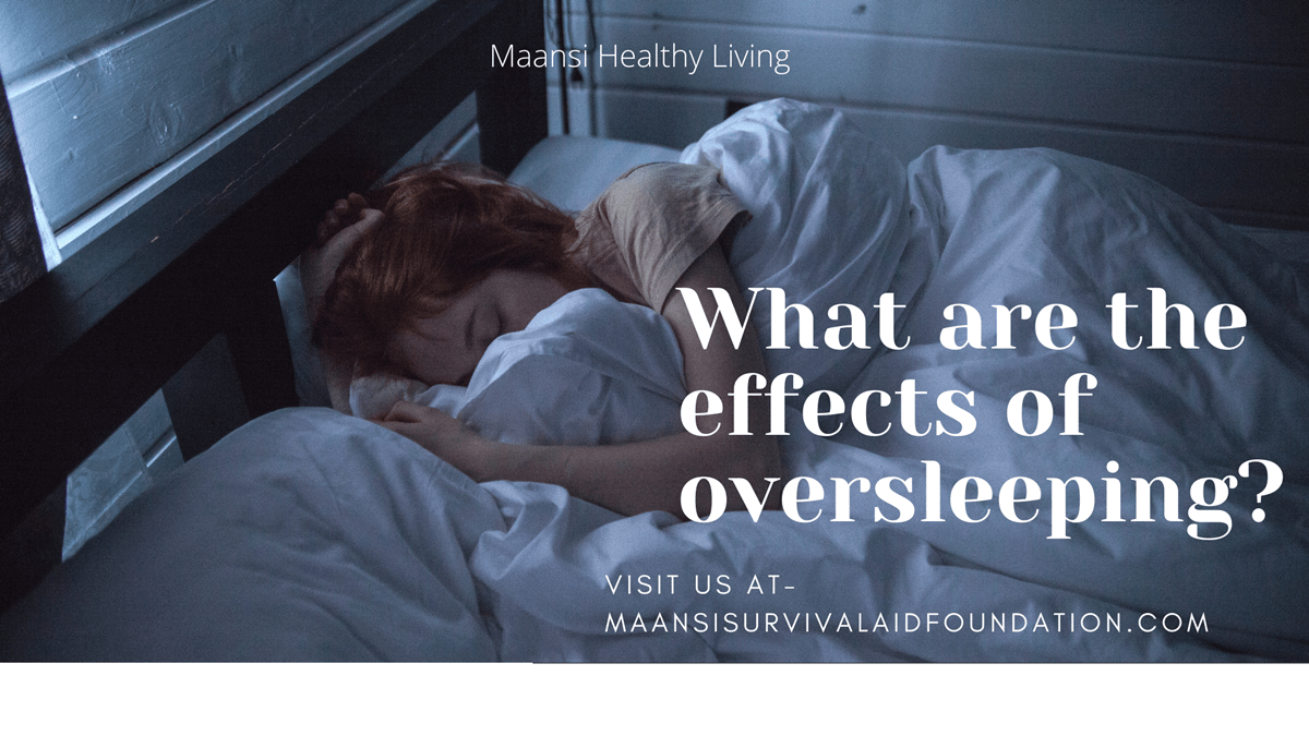 What are the effects of oversleeping?