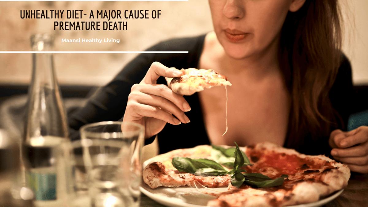 Unhealthy diet- A major cause of premature death.