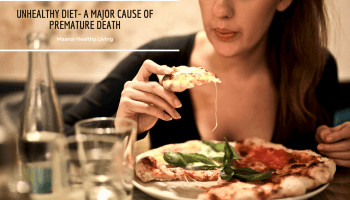 Unhealthy diet- A major cause of premature death