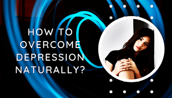 How to overcome depression naturally?