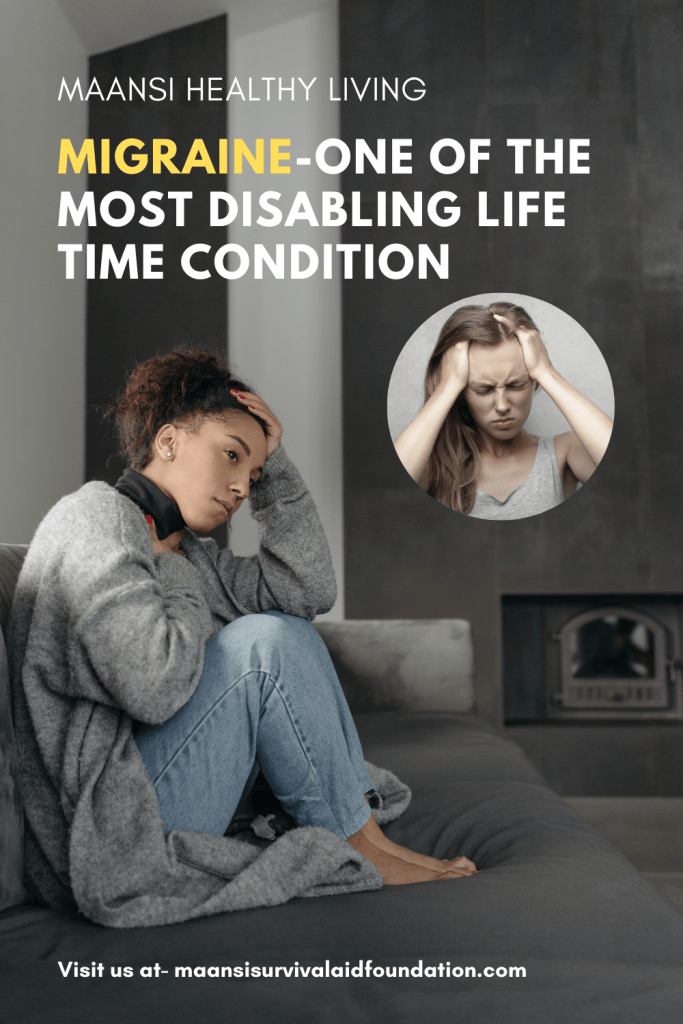 Migraine- One of the most disabling lifetime contition.