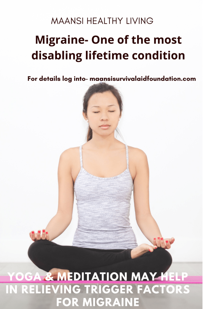 Yoga and Meditation may help in relieving trigger factors for migraine- One of the most disabling lifetime condition
