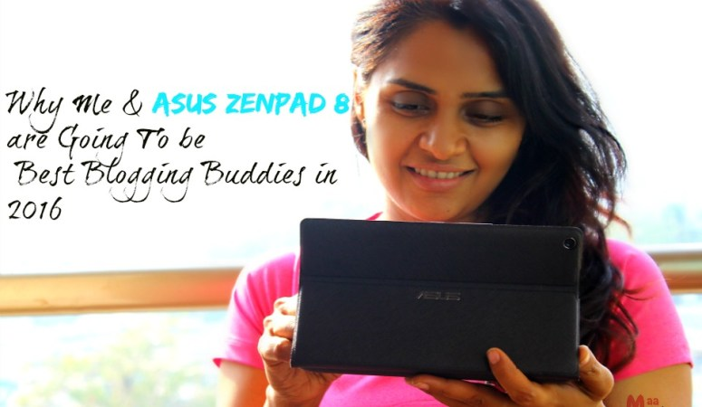 Why Me And Asus Zenpad 8 Are Going To Be Best Buddies in 2016