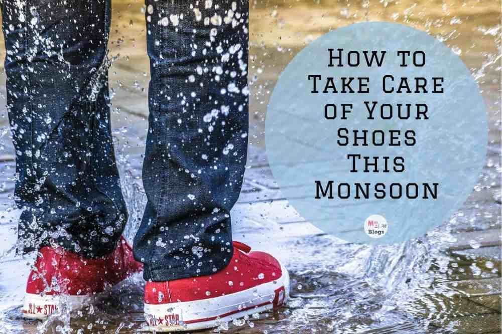 How to Take Care of Your Shoes In Monsoon