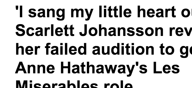 http://www.dailymail.co.uk/tvshowbiz/article-2277542/Scarlett-Johansson-reveals-failed-audition-Anne-Hathaways-Les-Miserables-role.html#axzz2KdjWSVis