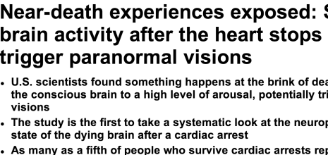 http://www.dailymail.co.uk/sciencetech/article-2390236/Near-death-experiences-exposed-Surge-brain-activity-heart-stops-trigger-paranormal-visions.html