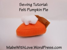 Felt Pumpkin Pie Tutorial