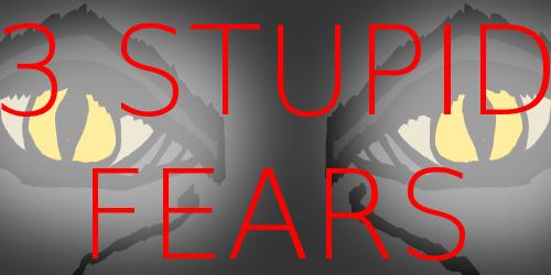 3 Stupid Fears