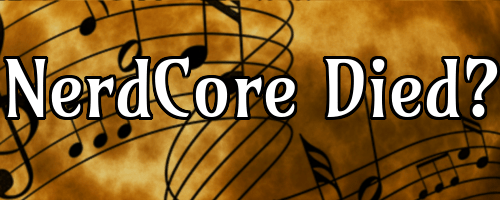 Nerdcore died? Maybe I lamented it a little early