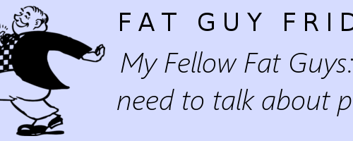 My Fellow Fat Guys: We need to talk about pants