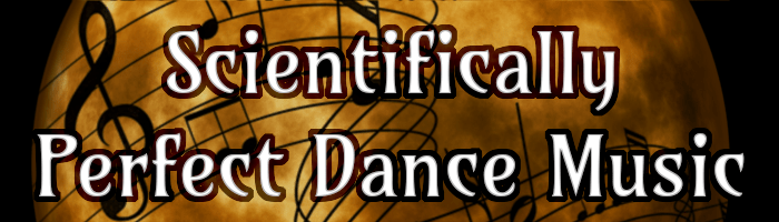 Scientifically Perfect Dance Music