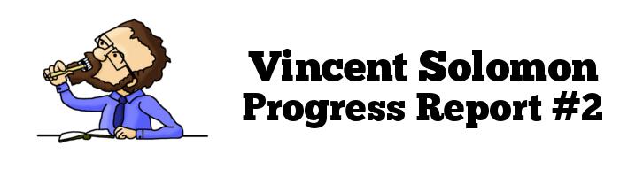Vincent Solomon Progress Report # 2